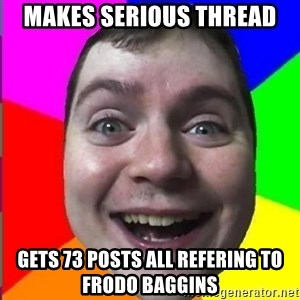 Muscularmatt - makes serious thread gets 73 posts all refering to frodo baggins