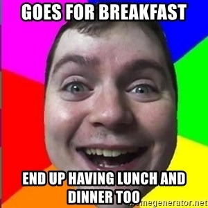 Muscularmatt - goes for breakfast end up having lunch and dinner too