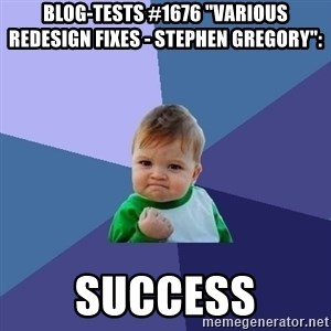 "Success Kid - Blog-Tests #1676 ""Various redesign fixes - Stephen Gregory"":  success"