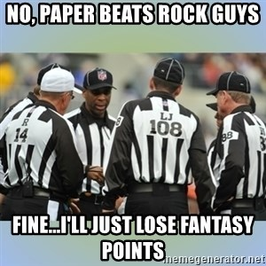 NFL Ref Meeting - no, paper beats rock guys fine...i'll just lose fantasy points