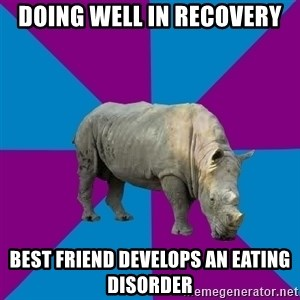 Recovery Rhino - doing well in recovery best friend develops an eating disorder