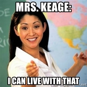 Asian Teacher - MRS. KEAGE: I CAN LIVE WITH THAT