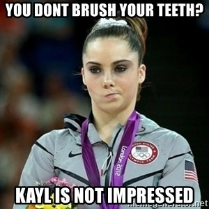 Not Impressed McKayla - You dont brush your teeth? Kayl is not impressed