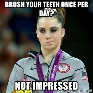 Not Impressed McKayla - Brush your teeth once per day? Not impressed