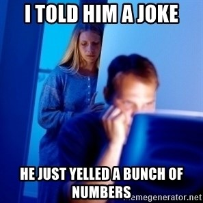 Internet Husband - I told him a joke he just yelled a bunch of numbers