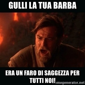 "Obi Wan Kenobi ""You were my brother!"" - Gulli la tua barba Era un faro di saggezza per tutti noi!"
