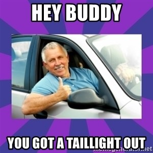 Perfect Driver - HEY BUDDY you got a taillight out