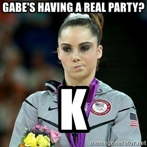 Not Impressed McKayla - GABE'S HAVING A REAL PARTY? K