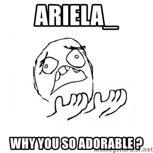 WHY SUFFERING GUY 2 - ariela_ why you so adorable ?