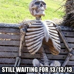 Waiting Skeleton - STILL WAITING FOR 13/13/13