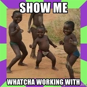 african kids dancing - show me whatcha working with