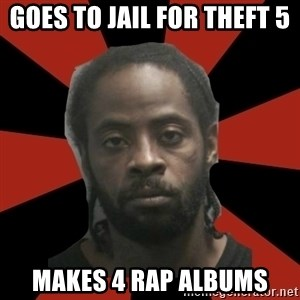 Things Black Guys Never Say - goes to jail for theft 5 makes 4 rap albums