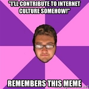 """Forever AYOLO Erik - """"i'll contribute to internet culture somehow!"""" remembers this meme"""