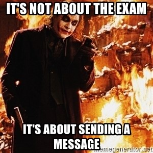 It's about sending a message - It's not about the exam  It's about sending a message