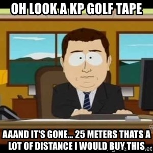 Aand Its Gone - oh look a kp golf tape AAAND IT'S GONE... 25 METERS THATS A LOT OF DISTANCE I WOULD BUY THIS