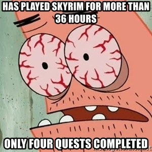 Patrick - has played skyrim for more than 36 hours only four quests completed
