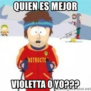 south park skiing instructor - quien es mejor violetta o yo???