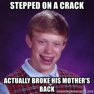 Bad Luck Brian - Stepped on a crack actually broke His mother's back