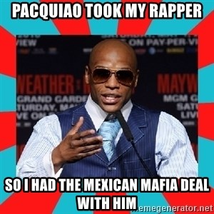 Floyd mayweather - Pacquiao took my rapper so i had the mexican mafia deal with him