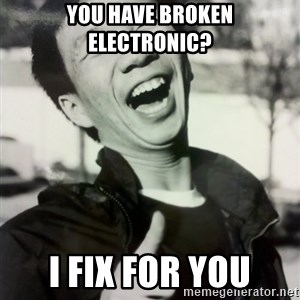 Troll Asian - You have broken electronic? I fix for you