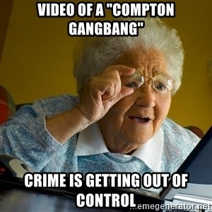 "Internet Grandma Surprise - video of a ""compton gangbang"" crime is getting out of control"