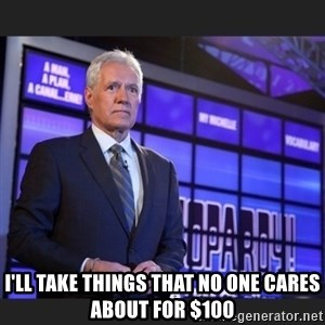 Alex Trebek - I'll take things that no one cares about for $100