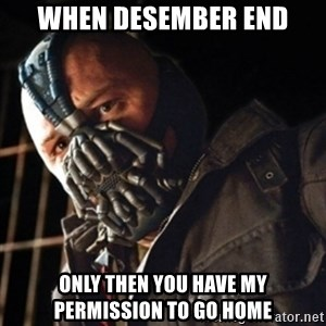 Only then you have my permission to die - WHEN desember end only then you have my permission to go home