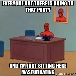 Spiderman Desk - everyone out there is going to that party and I'm just sitting here masturbating