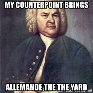 J.S. Bach - My counterpoint brings  allemande the the yard
