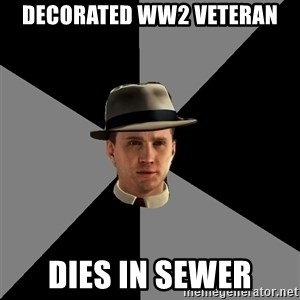 L A Noire Cole - Decorated ww2 veteran dies in sewer