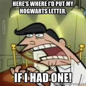 If i had one - Here's where I'd put my hogwarts letter, if I had one!