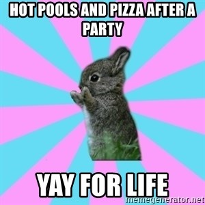 yAy FoR LifE BunNy - hot pools and pizza after a party Yay for life