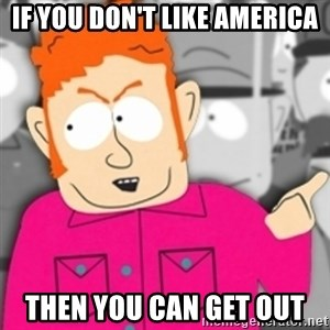 Redneck Skeeter - If you don't like america then you can get out