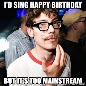 Super Smart Hipster - I'D SING HAPPY BIRTHDAY BUT IT'S TOO MAINSTREAM
