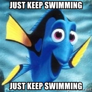 Dory - JUST KEEP swimming Just keep swimming