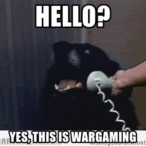 Hello This is Dog - hello? yes, this is wargaming