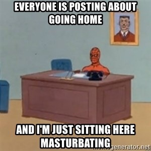 masturbating spiderman - Everyone is posting about Going Home And I'm Just Sitting Here Masturbating
