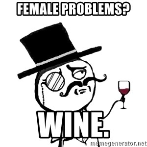 Gentleman with wine - female problems?  WINE.