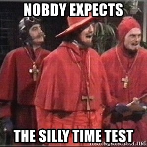 spanish inquisition - Nobdy expects the silly time test