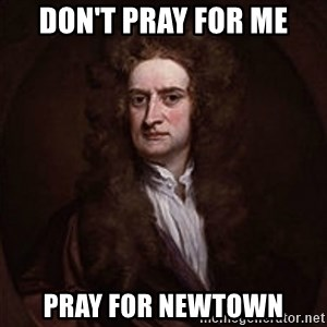 Isaac Newton - Don't Pray for me Pray for Newtown