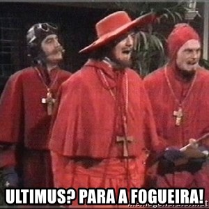 spanish inquisition - uLTIMUS? PARA A FOGUEIRA!