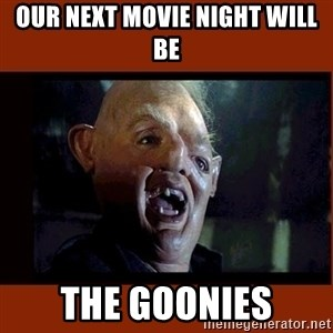 Sloth Goonies  - Our next movie night will be THE GOONIES