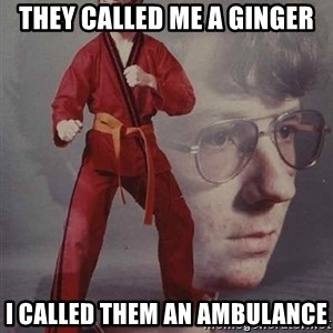 PTSD Karate Kyle - THEY CALLED ME A GINGER I CALLED THEM AN AMBULANCE