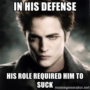 Edward Cullen - in his defense his role required him to suck