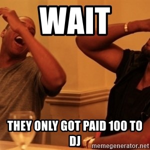 Jay-Z & Kanye Laughing - WAIT  THEY ONLY GOT PAID 100 TO DJ