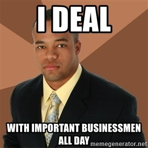 Successful Black Man - I DEAL WITH IMPORTANT BUSINESSMEN ALL DAY