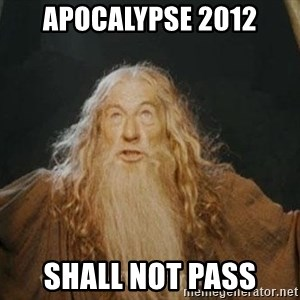 You shall not pass - APOCALYPSE 2012 SHALL NOT PASS