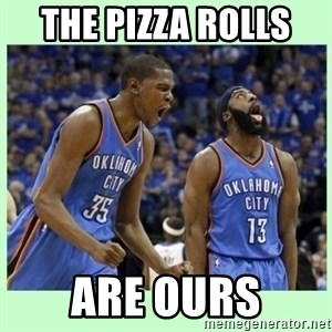 durant harden - THE PIZZA ROLLS  ARE OURS