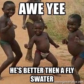 african children dancing - awe yee  he's better then a fly swater