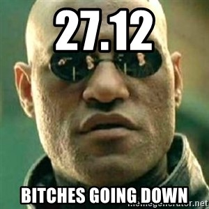 what if i told you matri - 27.12 BITCHES GOING DOWN